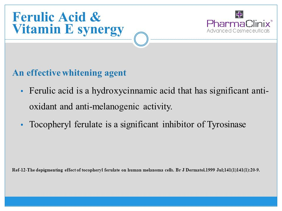 Ferulic Acid & Vitamin E synergy An effective whitening agent Ferulic acid is a hydroxycinnamic acid that has significant anti- oxidant and anti-melan