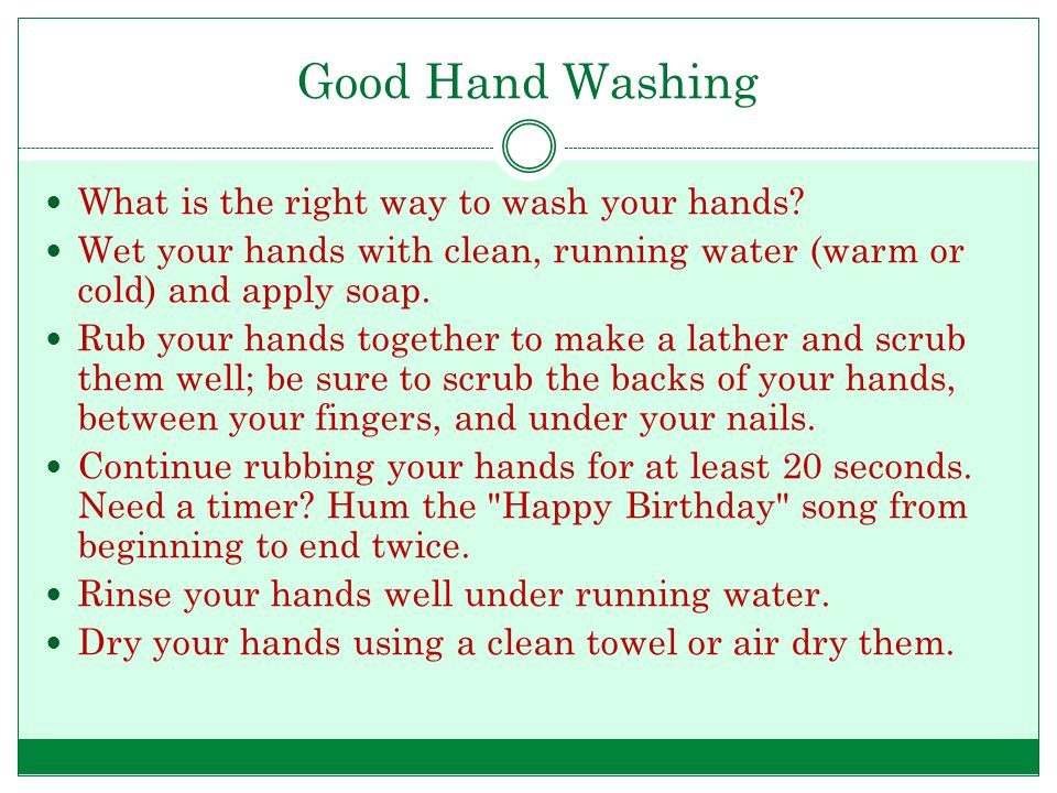 Good Hand Washing What is the right way to wash your hands.