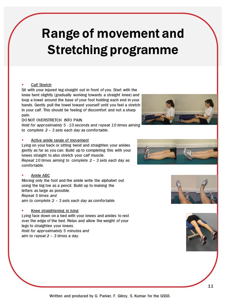 Range of movement and Stretching programme  Calf Stretch Sit with your injured leg straight out in front of you. Start with the knee bent slightly (g