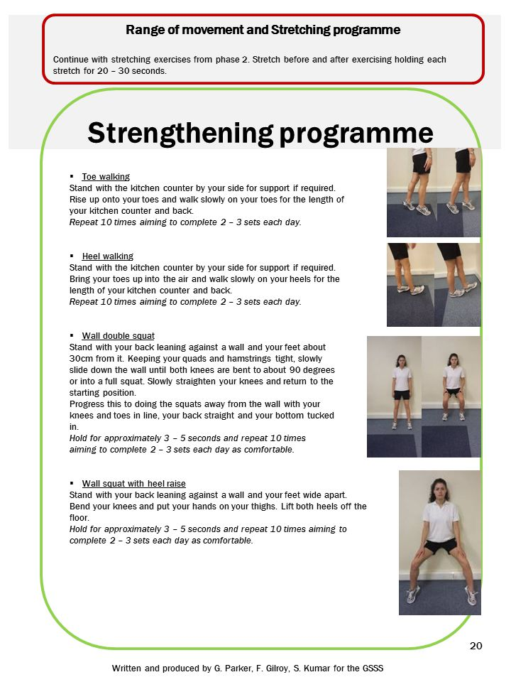 Strengthening programme  Toe walking Stand with the kitchen counter by your side for support if required. Rise up onto your toes and walk slowly on y