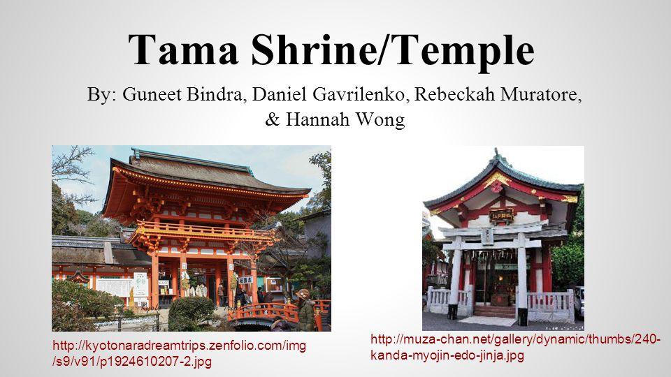 Tama Shrine/Temple By: Guneet Bindra, Daniel Gavrilenko, Rebeckah Muratore, & Hannah Wong http://kyotonaradreamtrips.zenfolio.com/img /s9/v91/p1924610