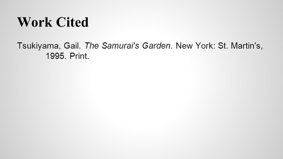 Work Cited Tsukiyama, Gail. The Samurai's Garden. New York: St. Martin's, 1995. Print.