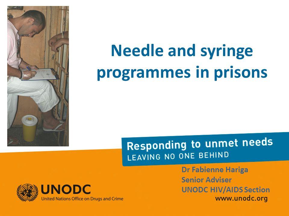 Needle and syringe programmes in prisons Dr Fabienne Hariga Senior Adviser UNODC HIV/AIDS Section
