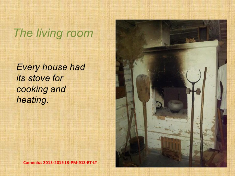 The living room Every house had its stove for cooking and heating.