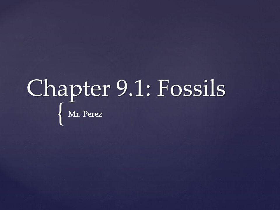 { Chapter 9.1: Fossils Mr. Perez