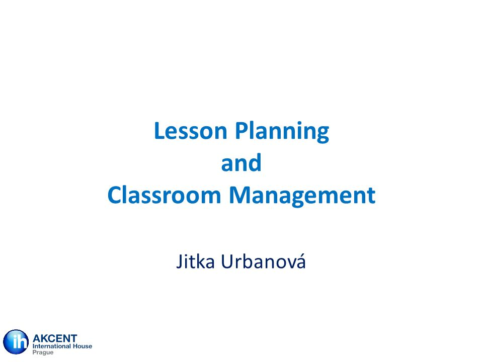 Lesson Planning and Classroom Management Jitka Urbanová