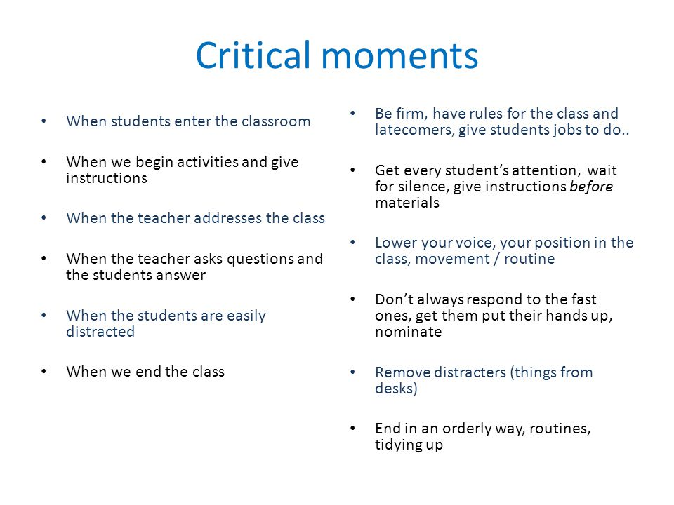 Critical moments When students enter the classroom When we begin activities and give instructions When the teacher addresses the class When the teache