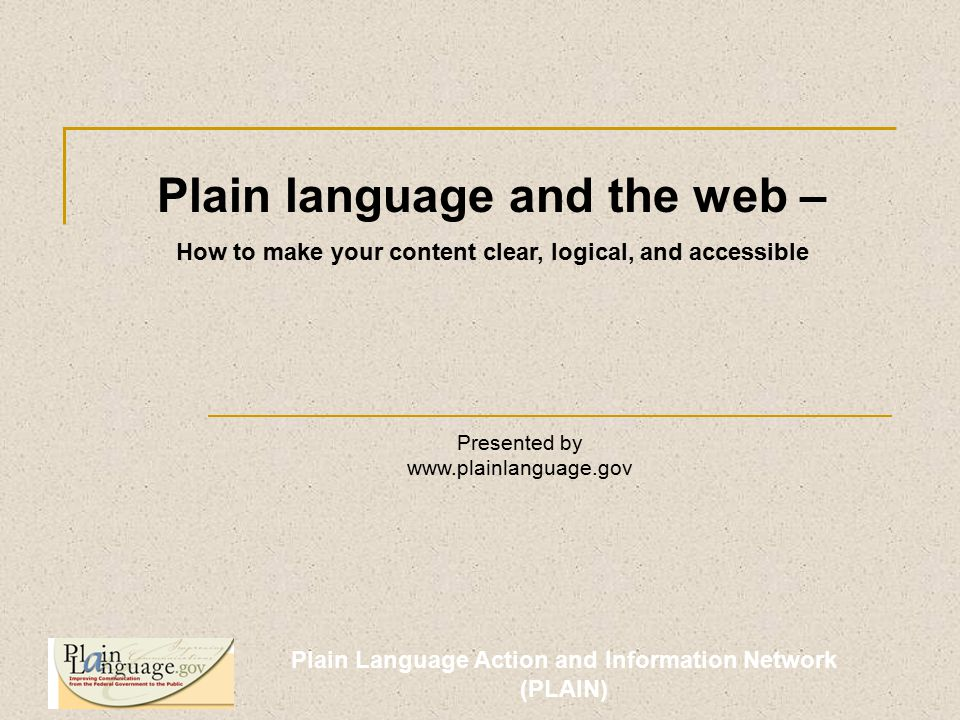 Plain Language Action and Information Network (PLAIN) Using pronouns Refer to the reader as you in the text and as I in questions.