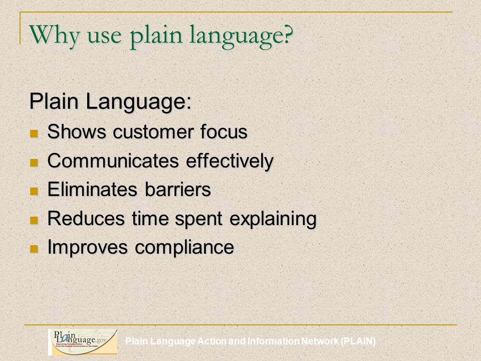 Plain Language Action and Information Network (PLAIN) Why use plain language.