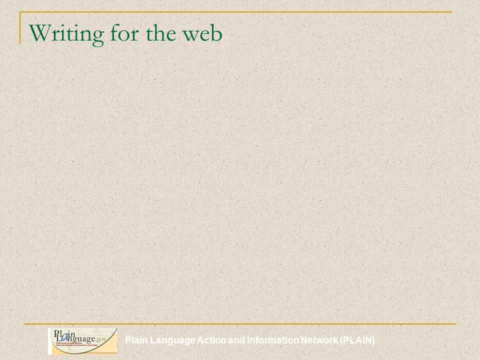 Plain Language Action and Information Network (PLAIN) Writing for the web