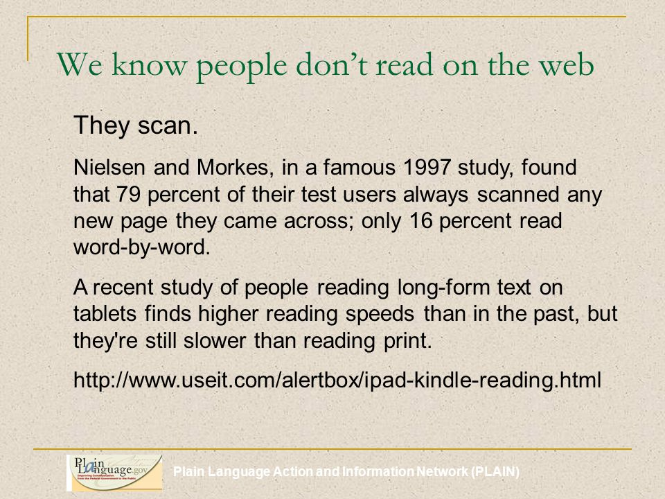 Plain Language Action and Information Network (PLAIN) People rarely read dense text Eye tracking research shows how people deal with a page with dense text.