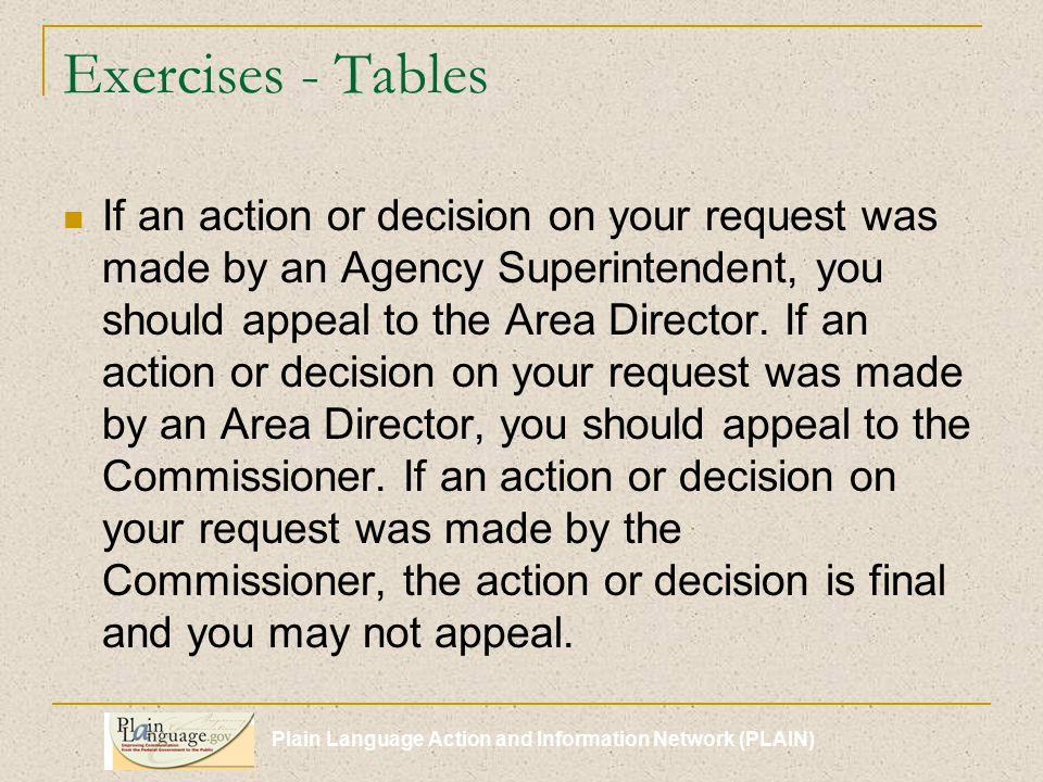 Plain Language Action and Information Network (PLAIN) Exercises - Tables If an action or decision on your request was made by an Agency Superintendent, you should appeal to the Area Director.