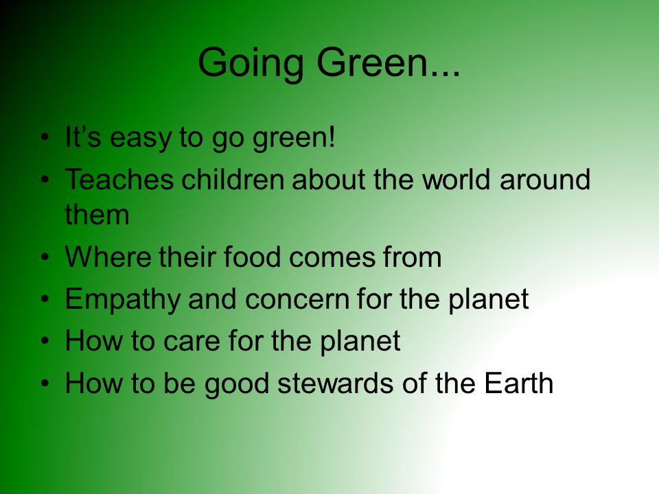 Going Green... It's easy to go green.