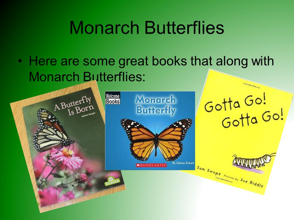 Monarch Butterflies Here are some great books that along with Monarch Butterflies: