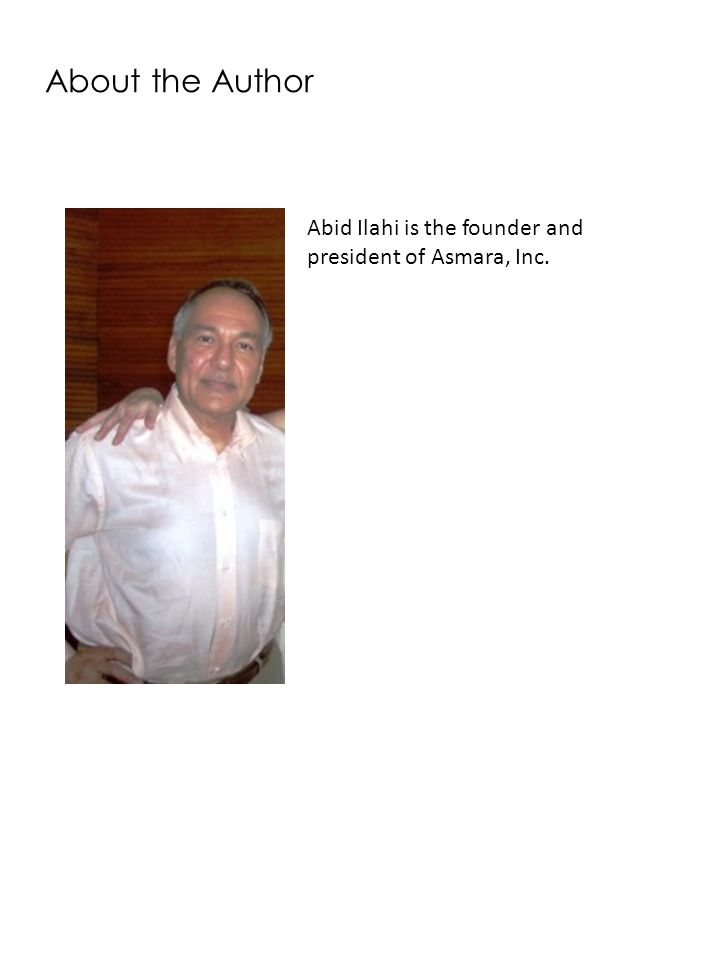 About the Author Abid Ilahi is the founder and president of Asmara, Inc.