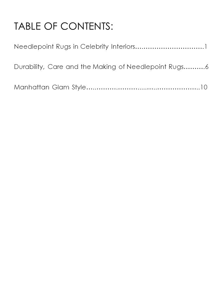 Needlepoint Rugs in Celebrity Interiors….……………………….1 Durability, Care and the Making of Needlepoint Rugs……….6 Manhattan Glam Style…..……….……….....…..………………..10 TABLE OF CONTENTS: