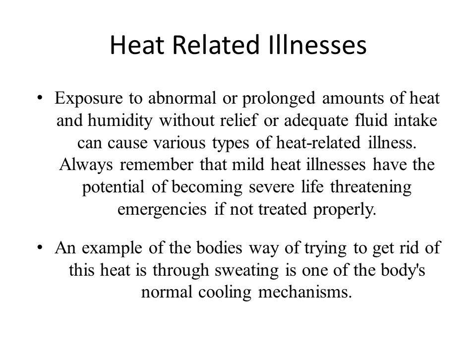 Heat Related Illnesses Exposure to abnormal or prolonged amounts of heat and humidity without relief or adequate fluid intake can cause various types
