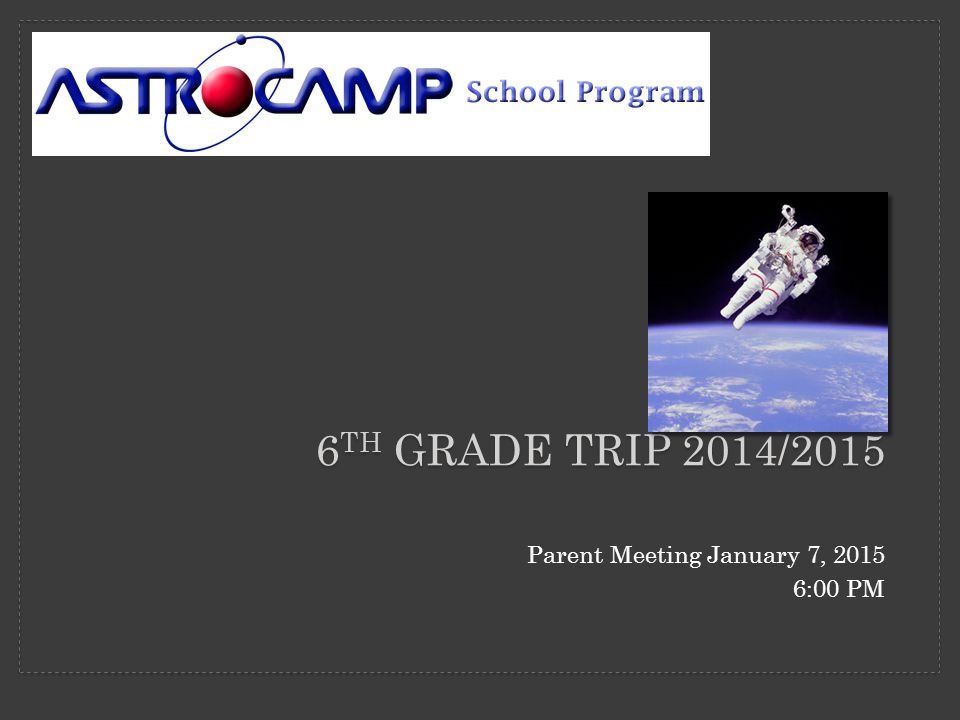 6 TH GRADE TRIP 2014/2015 Parent Meeting January 7, 2015 6:00 PM