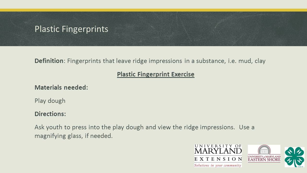 Plastic Fingerprints Definition: Fingerprints that leave ridge impressions in a substance, i.e. mud, clay Plastic Fingerprint Exercise Materials neede