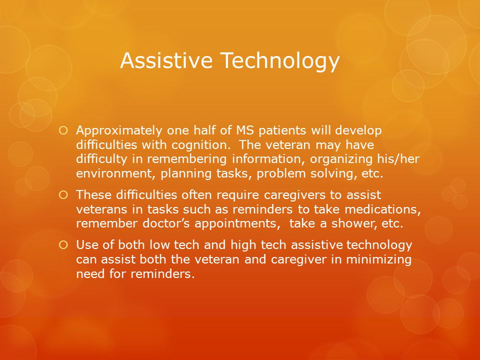Assistive Technology  Approximately one half of MS patients will develop difficulties with cognition.