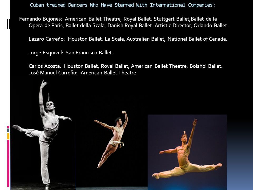 Cuban-trained Dancers Who Have Starred With International Companies: Fernando Bujones: American Ballet Theatre, Royal Ballet, Stuttgart Ballet,Ballet