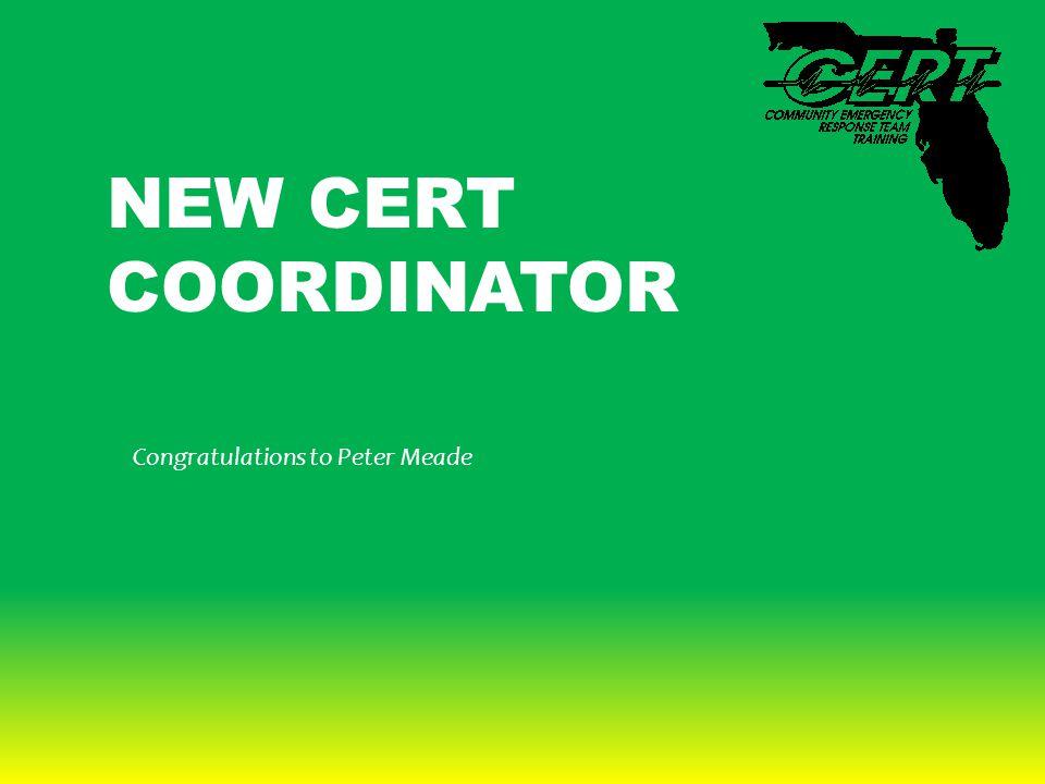 NEW CERT COORDINATOR Congratulations to Peter Meade
