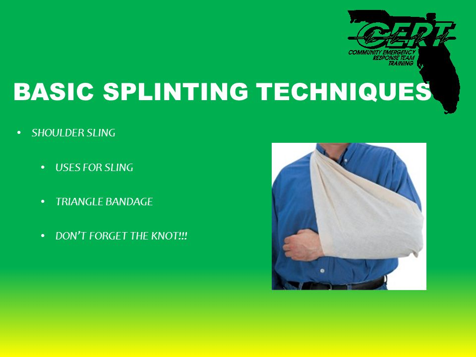 BASIC SPLINTING TECHNIQUES SHOULDER SLING USES FOR SLING TRIANGLE BANDAGE DON'T FORGET THE KNOT!!!