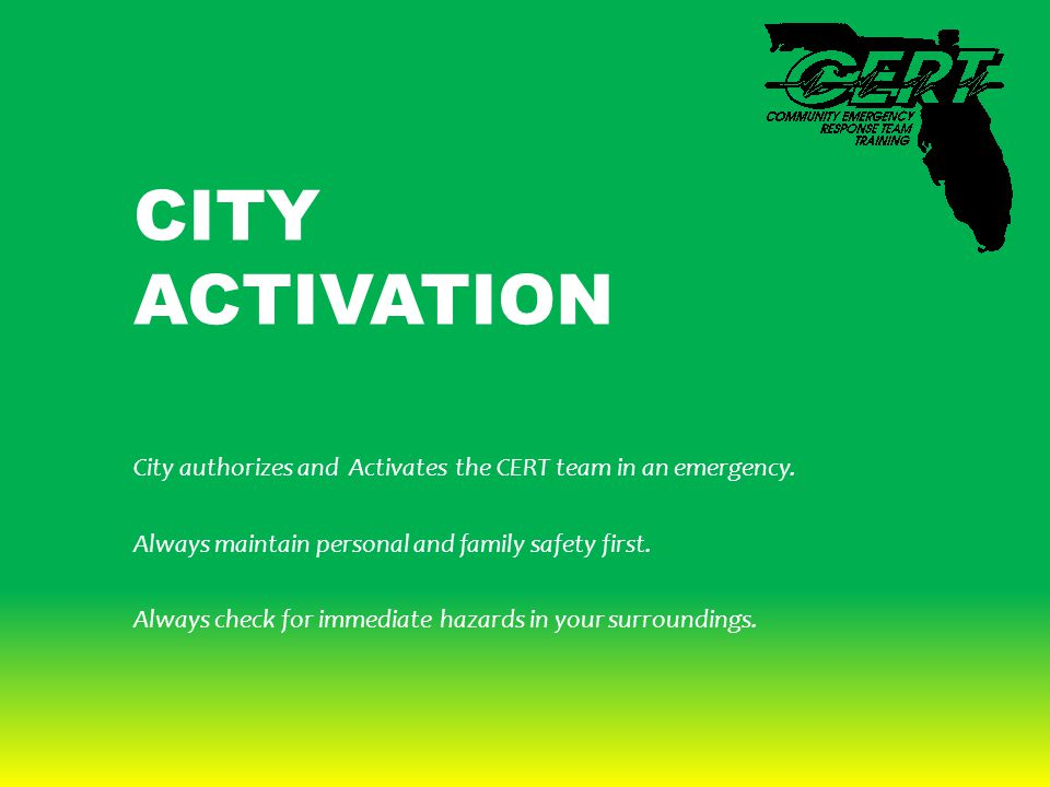 CITY ACTIVATION City authorizes and Activates the CERT team in an emergency.