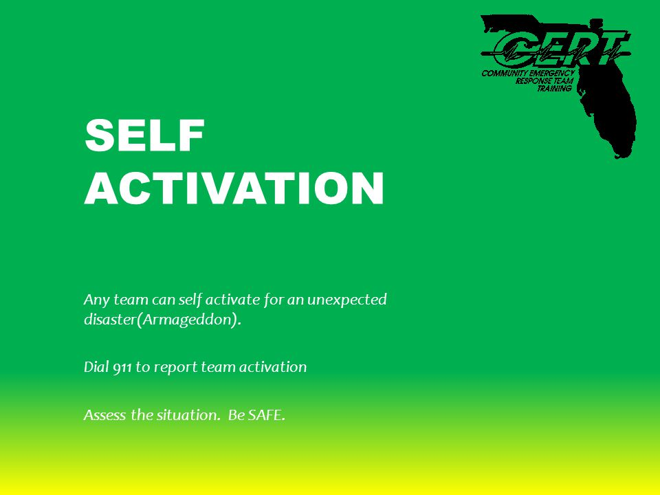 SELF ACTIVATION Any team can self activate for an unexpected disaster(Armageddon). Dial 911 to report team activation Assess the situation. Be SAFE.
