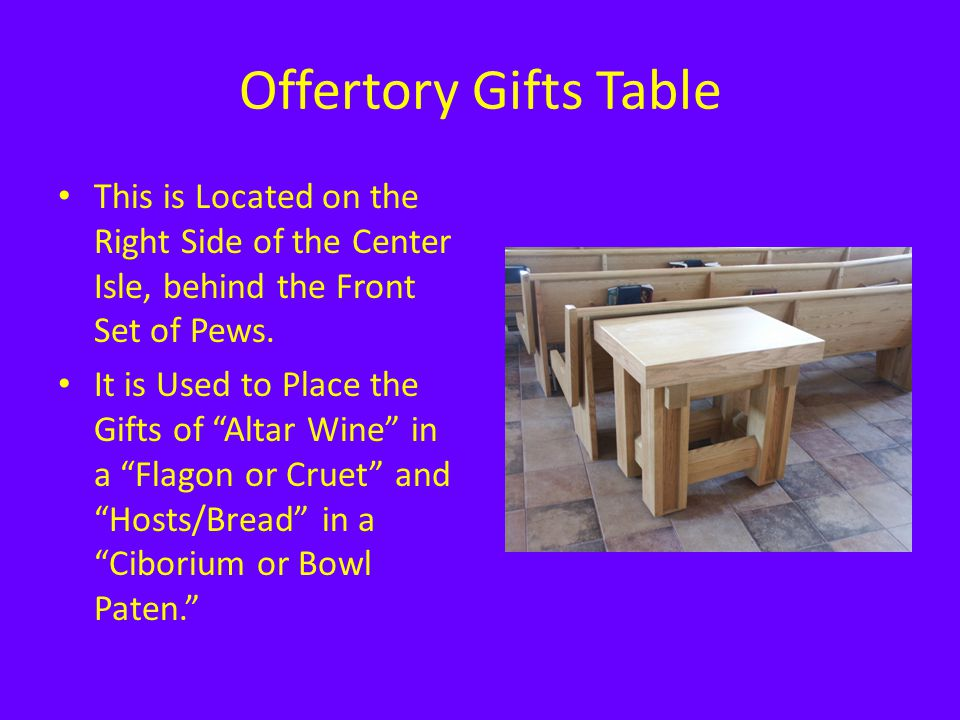 """Offertory Gifts Table This is Located on the Right Side of the Center Isle, behind the Front Set of Pews. It is Used to Place the Gifts of """"Altar Wine"""
