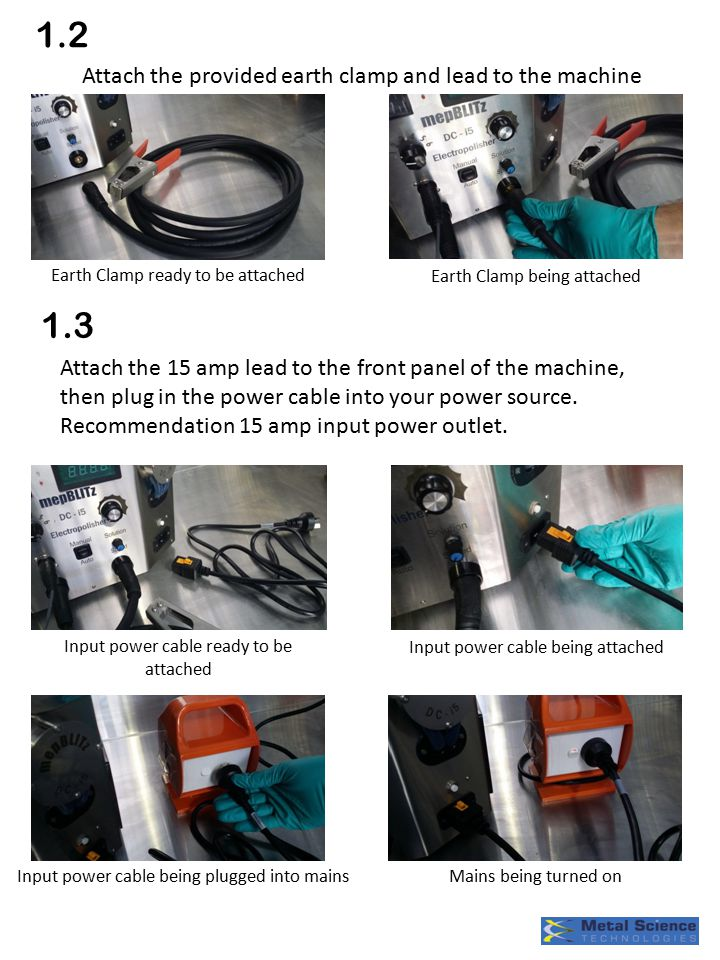 1.2 Attach the provided earth clamp and lead to the machine 1.3 Attach the 15 amp lead to the front panel of the machine, then plug in the power cable into your power source.