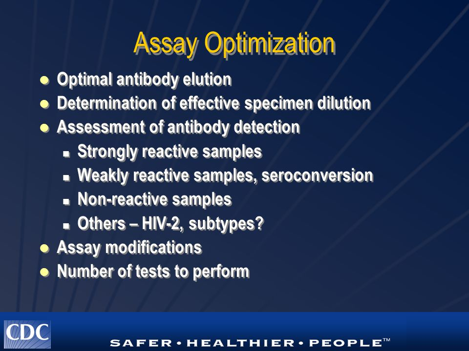 Assay Optimization Optimal antibody elution Determination of effective specimen dilution Assessment of antibody detection Strongly reactive samples Weakly reactive samples, seroconversion Non-reactive samples Others – HIV-2, subtypes.