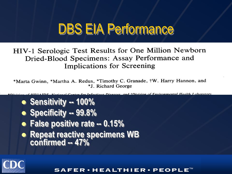 DBS EIA Performance Sensitivity -- 100% Specificity -- 99.8% False positive rate -- 0.15% Repeat reactive specimens WB confirmed -- 47%