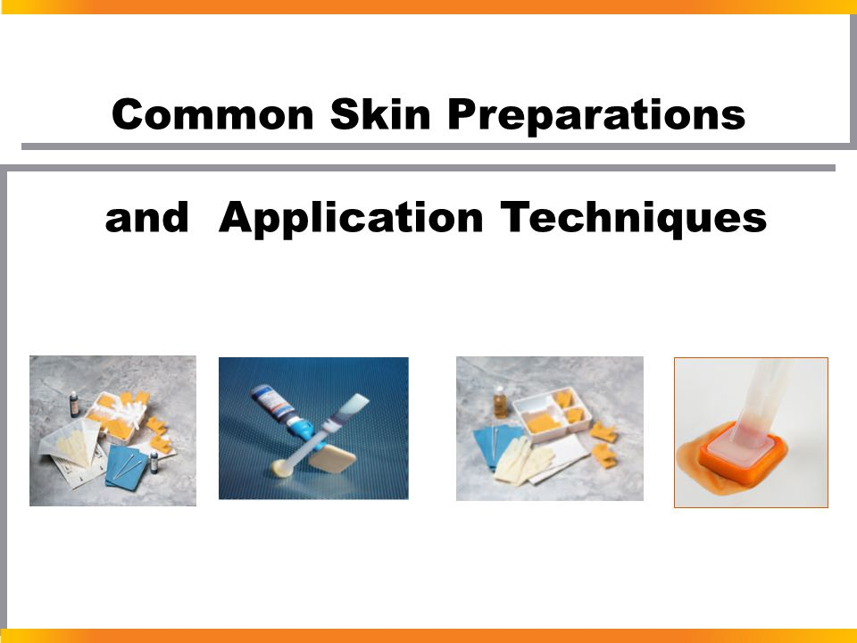 Common Skin Preparations and Application Techniques