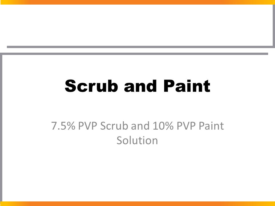 Scrub and Paint 7.5% PVP Scrub and 10% PVP Paint Solution