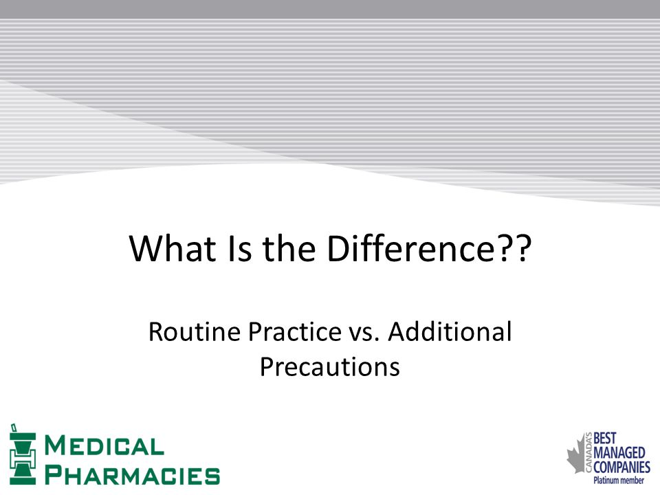 What Is the Difference?? Routine Practice vs. Additional Precautions