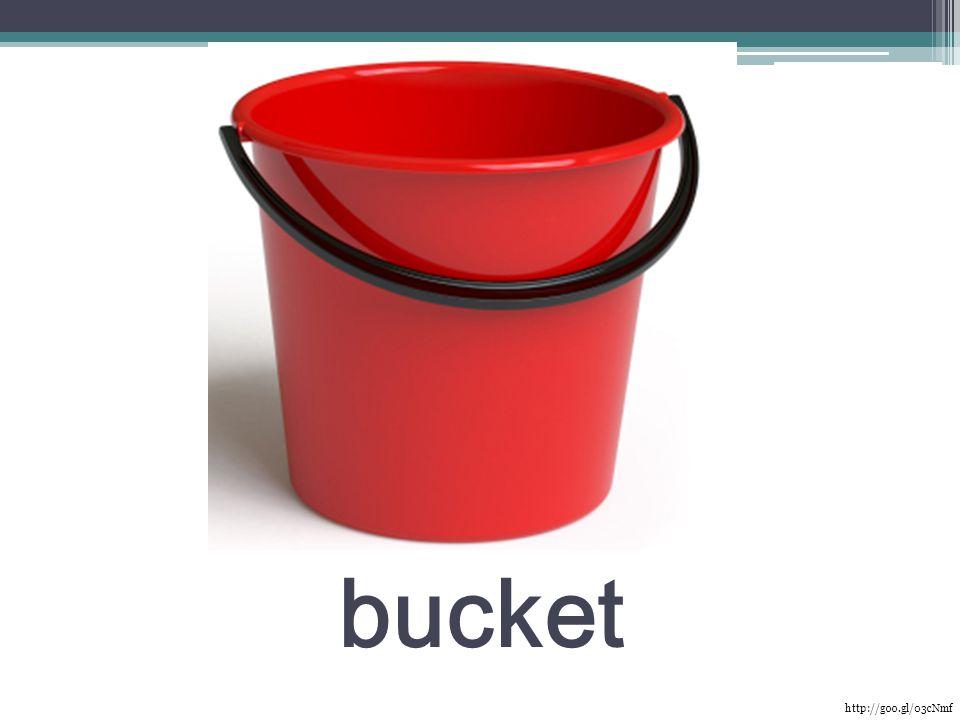 bucket http://goo.gl/03cNmf