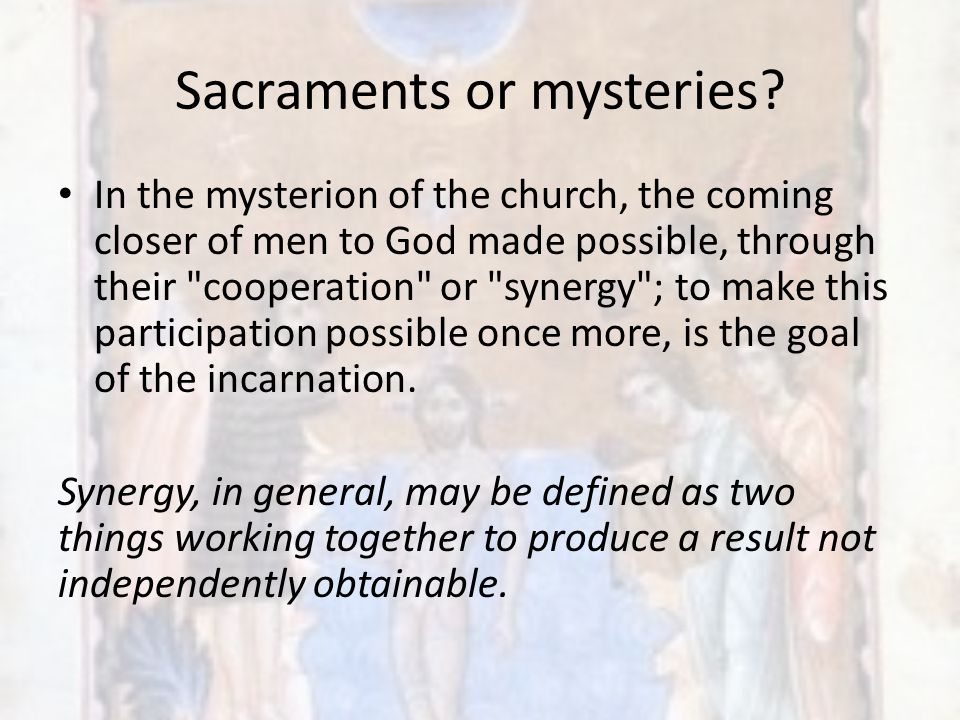 Sacraments or mysteries? In the mysterion of the church, the coming closer of men to God made possible, through their