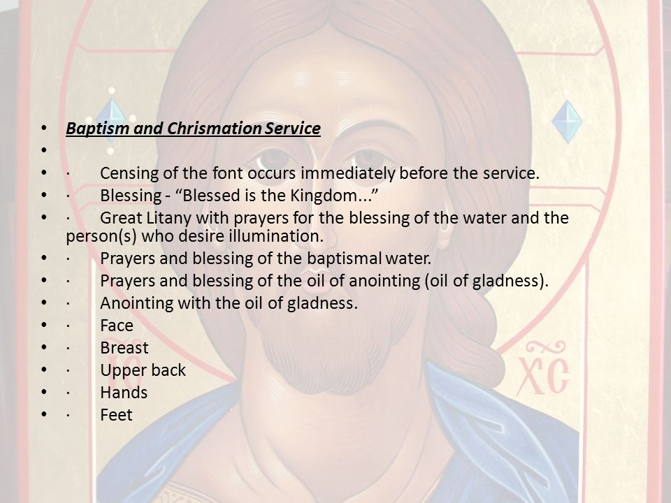"Baptism and Chrismation Service · Censing of the font occurs immediately before the service. · Blessing - ""Blessed is the Kingdom..."" · Great Litany w"