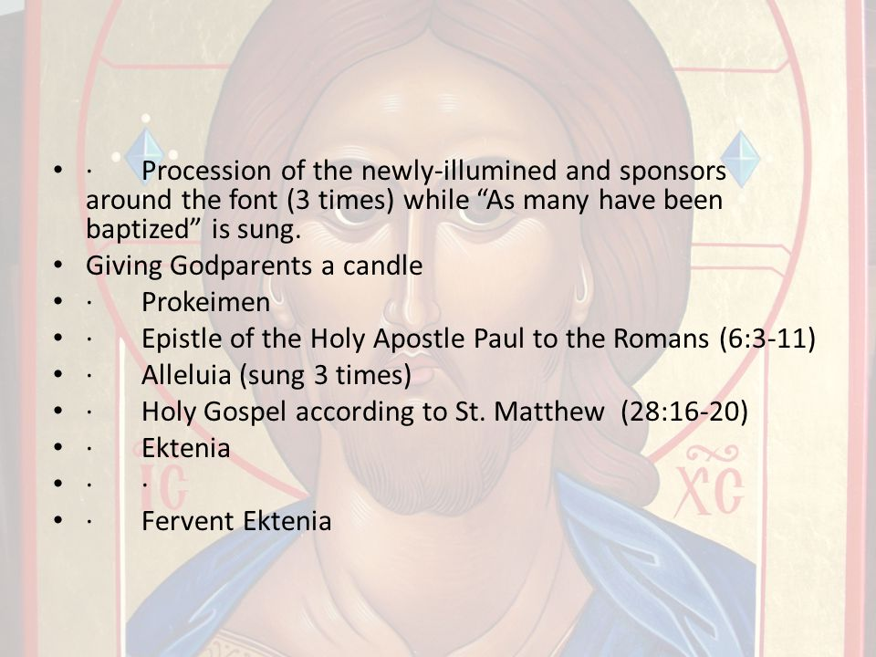"· Procession of the newly-illumined and sponsors around the font (3 times) while ""As many have been baptized"" is sung. Giving Godparents a candle · Pr"