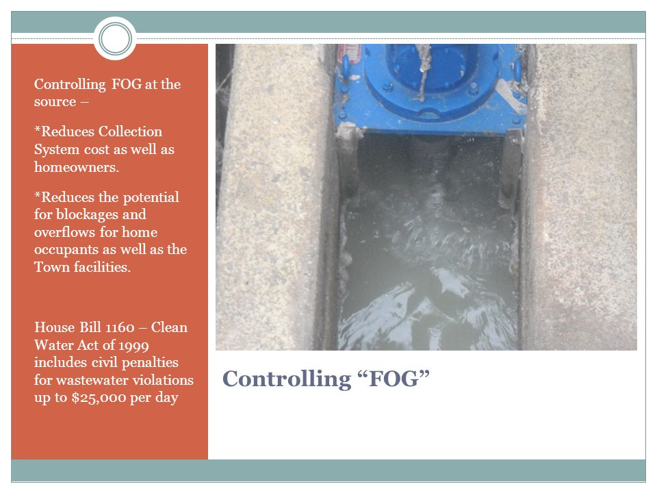 Controlling FOG Controlling FOG at the source – *Reduces Collection System cost as well as homeowners.