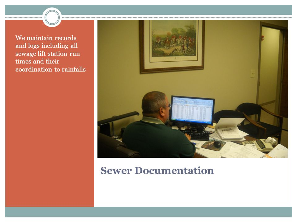 Sewer Documentation We maintain records and logs including all sewage lift station run times and their coordination to rainfalls