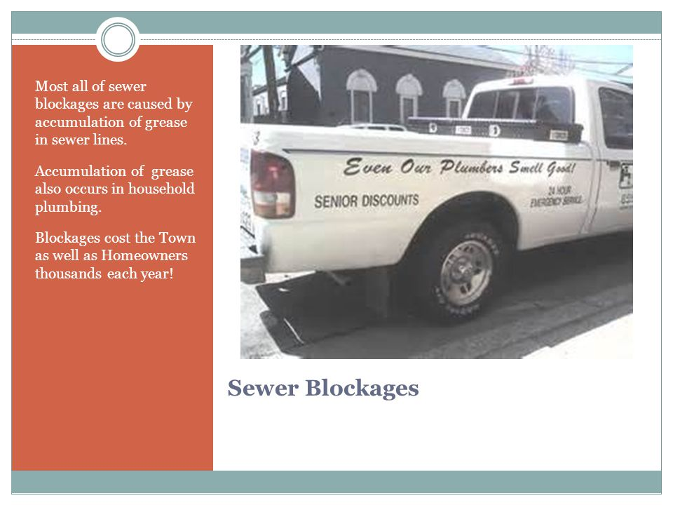 Sewer Blockages Most all of sewer blockages are caused by accumulation of grease in sewer lines.
