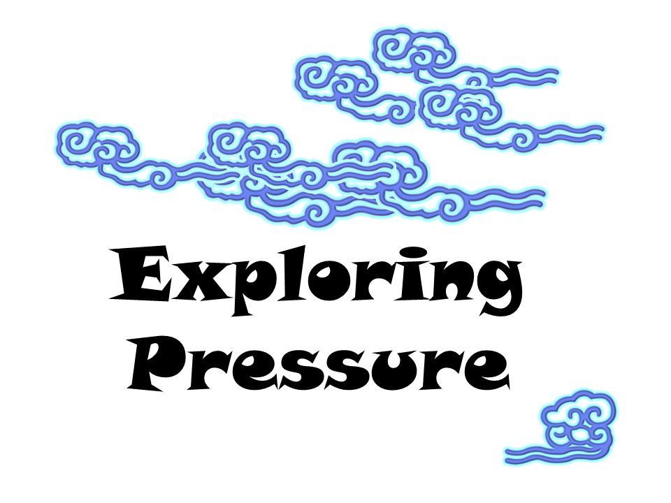 Exploring Pressure