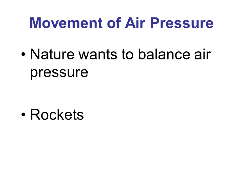 Movement of Air Pressure Nature wants to balance air pressure Rockets