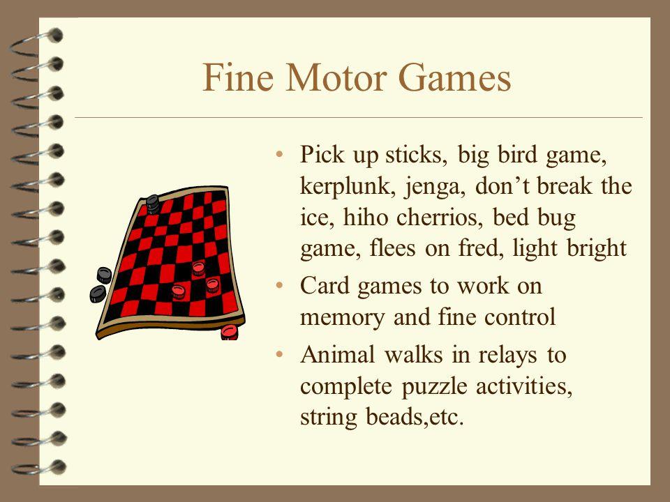 Fine Motor Games Pick up sticks, big bird game, kerplunk, jenga, don't break the ice, hiho cherrios, bed bug game, flees on fred, light bright Card ga