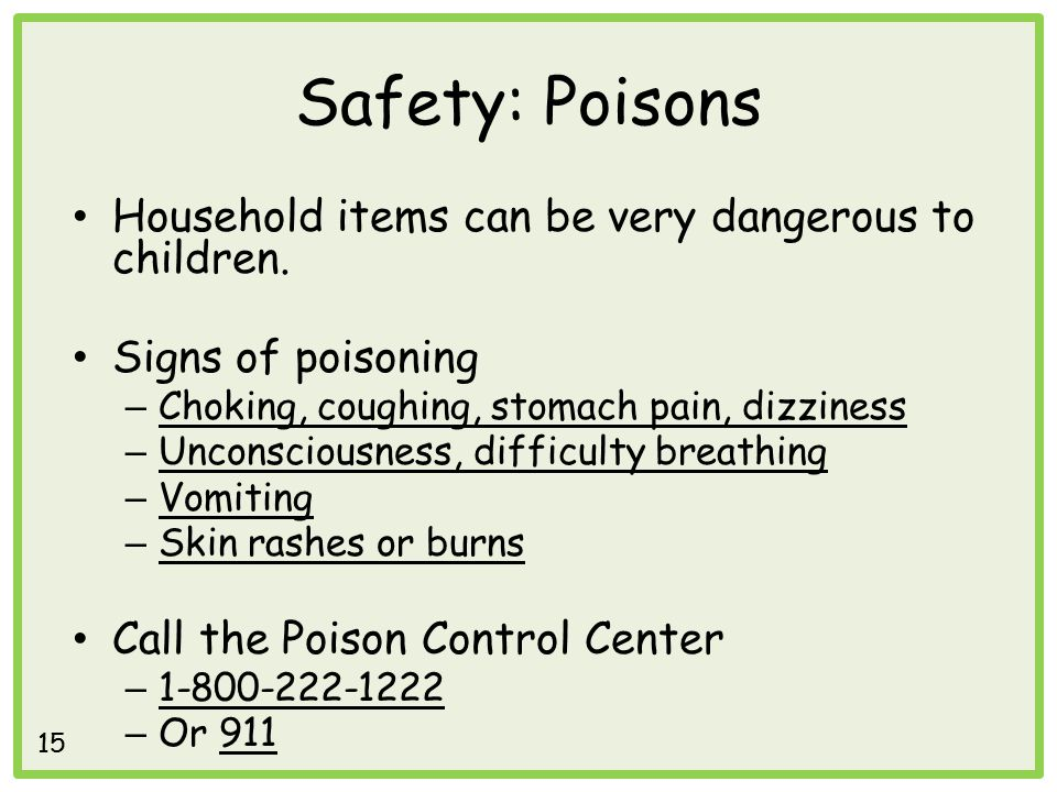 Safety: Poisons Household items can be very dangerous to children.