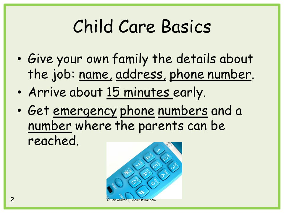 Child Care Basics Give your own family the details about the job: name, address, phone number.
