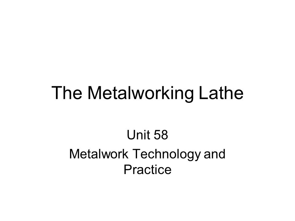 The Metalworking Lathe Unit 58 Metalwork Technology and Practice