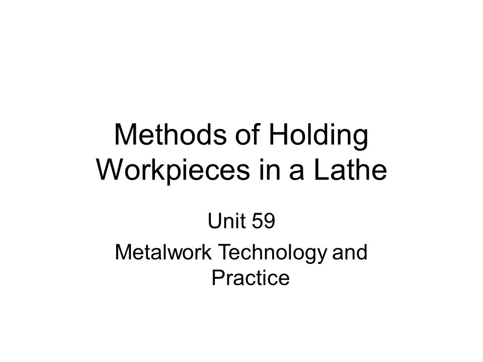 Methods of Holding Workpieces in a Lathe Unit 59 Metalwork Technology and Practice